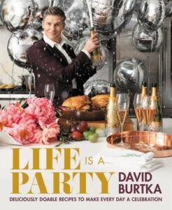 Дэвид Бартка, «Life Is a Party: Deliciously Doable Recipes to Make Every Day a Celebration»
