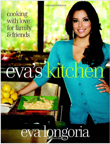 Ева Лонгория, «Evas Kitchen» 10 кулинарных книг знаменитостей